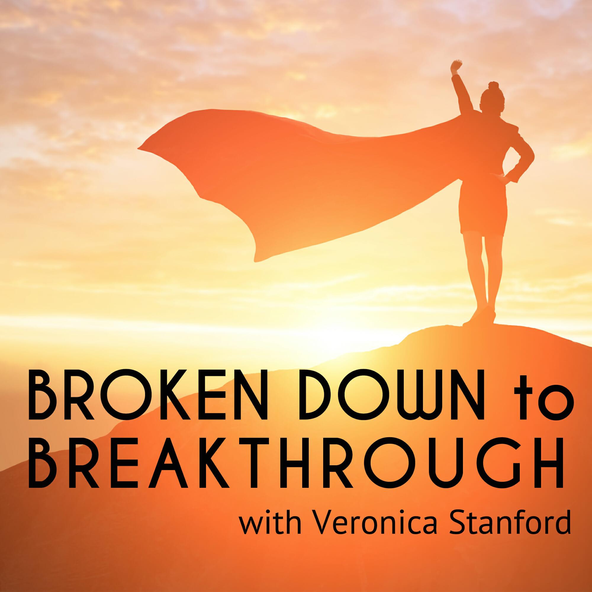 Broken Down to Breakthrough