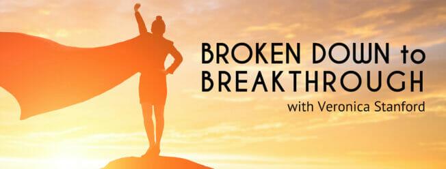 Broken Down to Breakthrough with Veronica Stanford   Web Talk Radio
