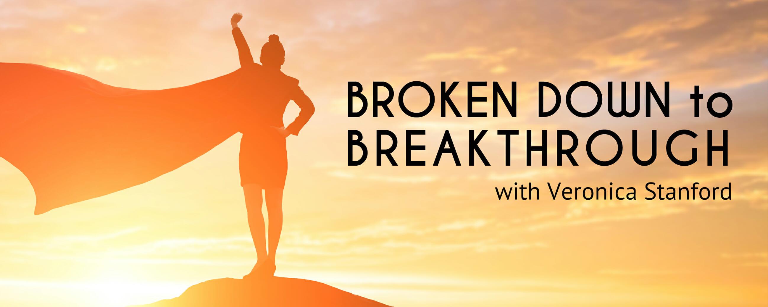 Broken Down to Breakthrough with Veronica Stanford | Web Talk Radio
